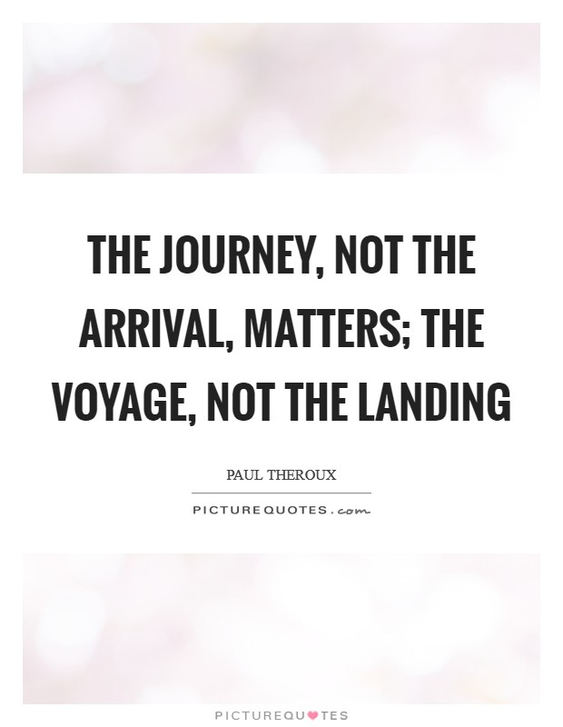 The journey, not the arrival, matters; the voyage, not the landing Picture Quote #1