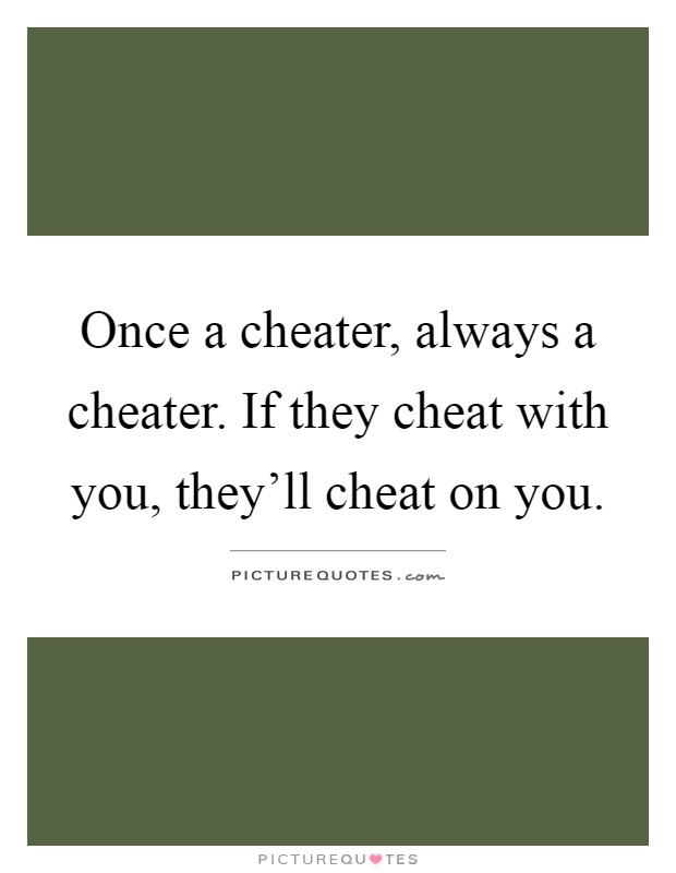 Once a cheater, always a cheater. If they cheat with you, they'll cheat on you Picture Quote #1