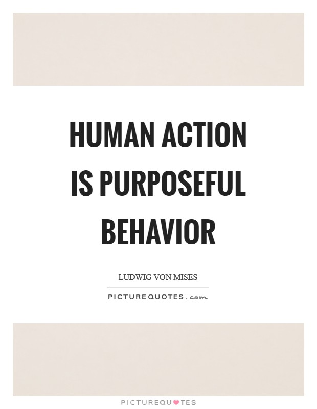 Human action is purposeful behavior Picture Quote #1