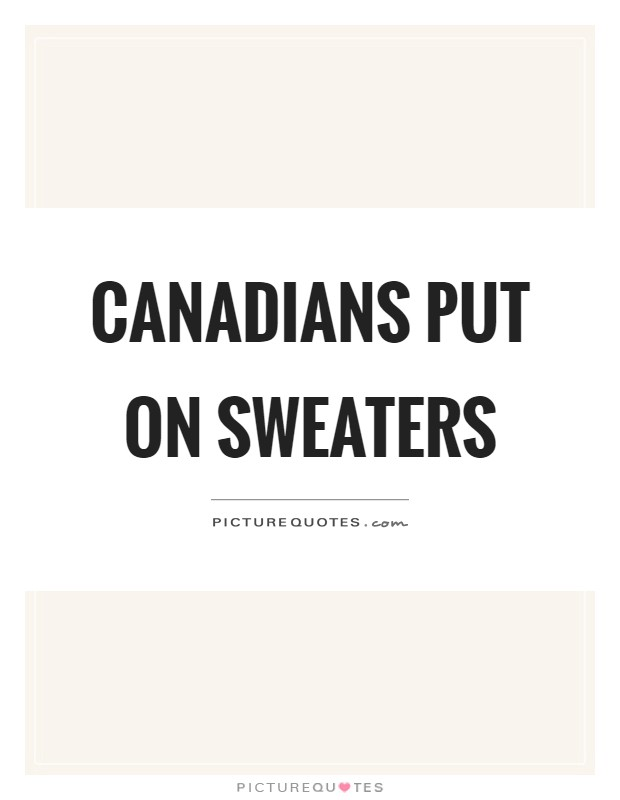 Canadians put on sweaters Picture Quote #1