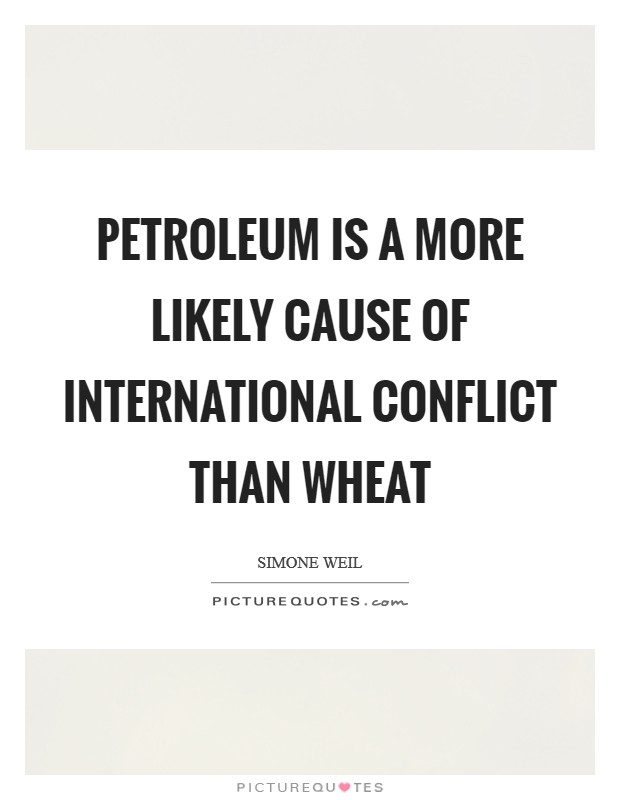 Petroleum is a more likely cause of international conflict than wheat Picture Quote #1