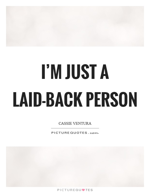 I'm just a laid-back person Picture Quote #1