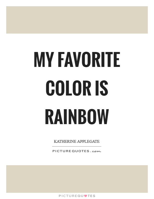 My favorite color is rainbow Picture Quote #1