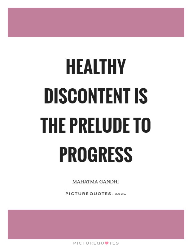 Healthy discontent is the prelude to progress Picture Quote #1