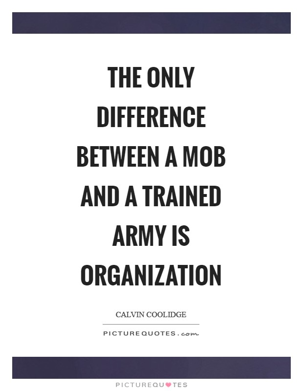 The only difference between a mob and a trained army is organization Picture Quote #1