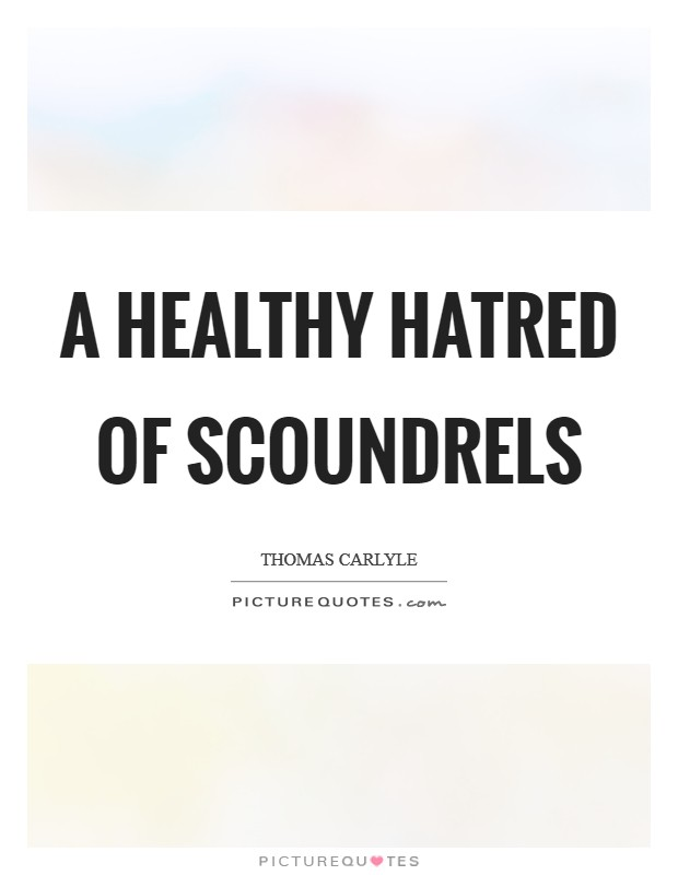 A healthy hatred of scoundrels Picture Quote #1