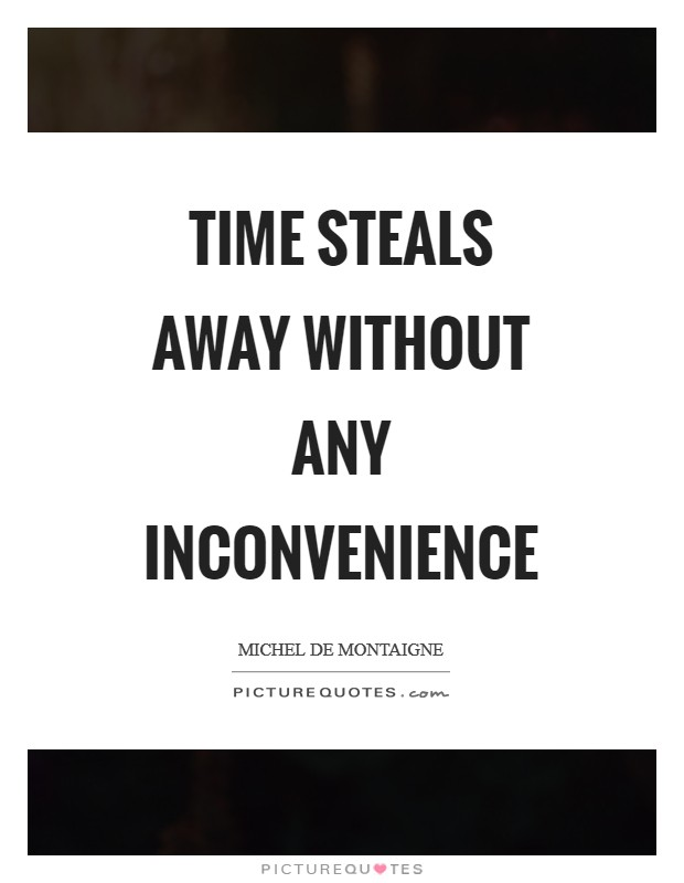 Time steals away without any inconvenience Picture Quote #1