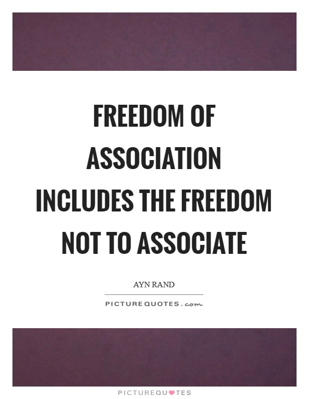 Freedom of association includes the freedom not to associate Picture Quote #1