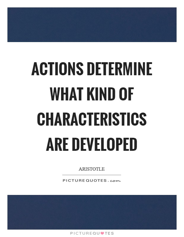 Actions determine what kind of characteristics are developed Picture Quote #1
