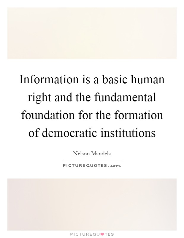Information is a basic human right and the fundamental foundation for the formation of democratic institutions Picture Quote #1