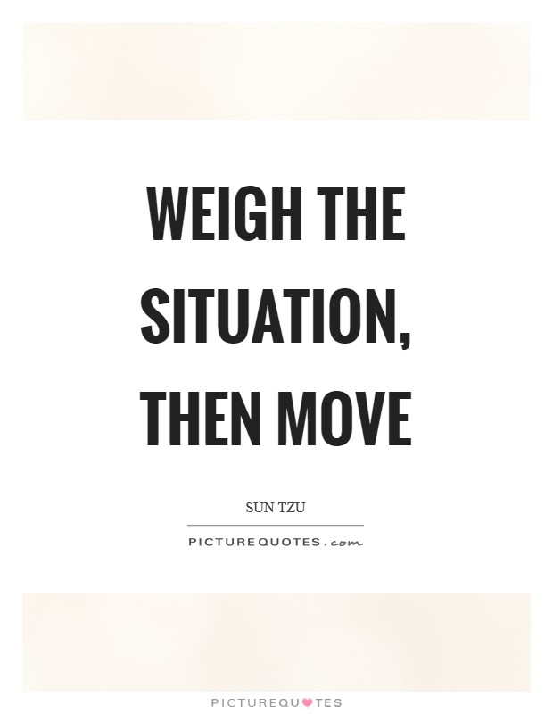 Weigh the situation, then move Picture Quote #1