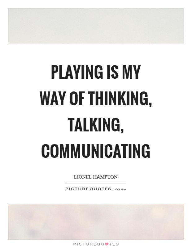 Playing is my way of thinking, talking, communicating Picture Quote #1