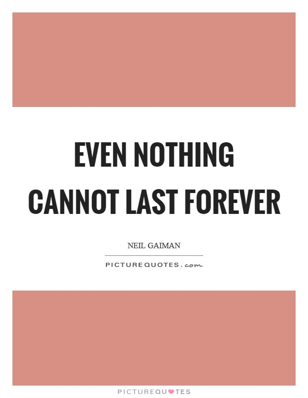 Even nothing cannot last forever Picture Quote #1