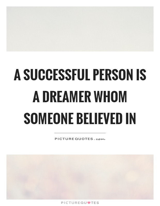 A successful person is a dreamer whom someone believed in Picture Quote #1