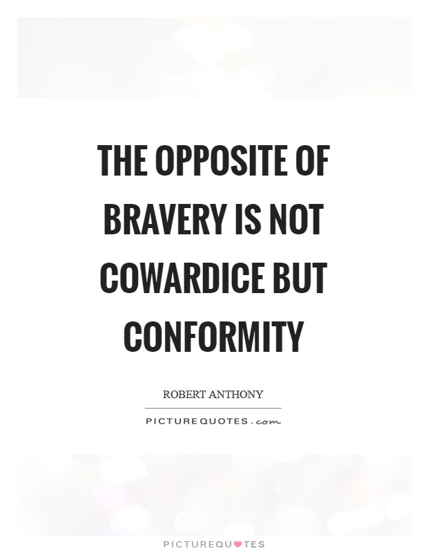 The opposite of bravery is not cowardice but conformity Picture Quote #1