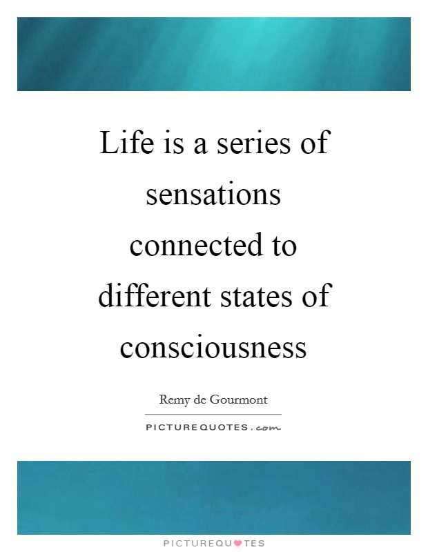 Life is a series of sensations connected to different states of consciousness Picture Quote #1
