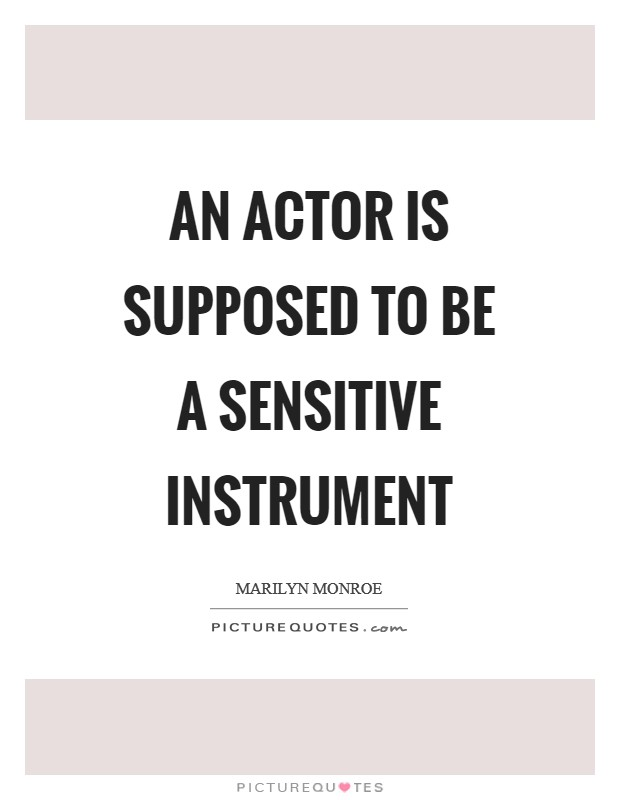 An actor is supposed to be a sensitive instrument Picture Quote #1