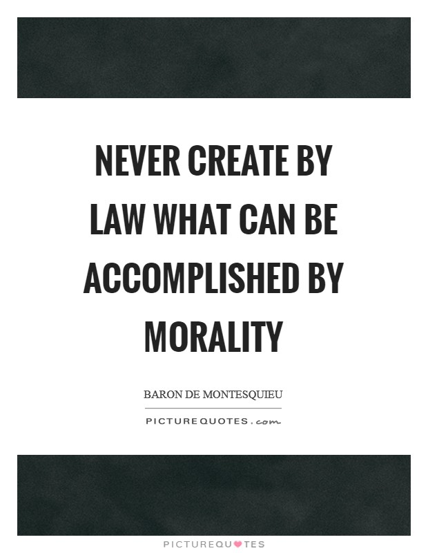 Never create by law what can be accomplished by morality Picture Quote #1