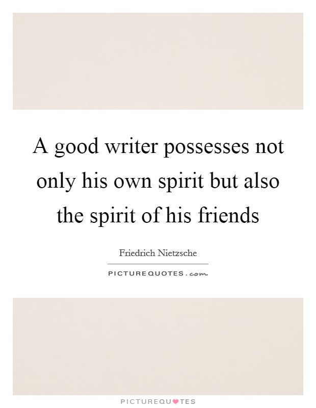 A good writer possesses not only his own spirit but also the spirit of his friends Picture Quote #1
