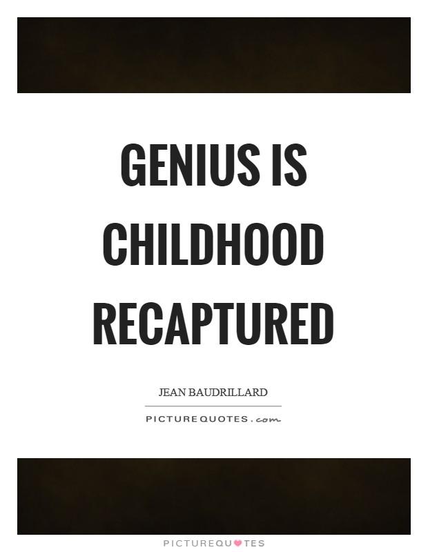 Genius is childhood recaptured Picture Quote #1