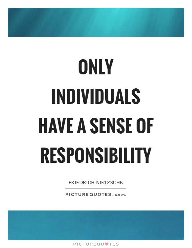 Only individuals have a sense of responsibility Picture Quote #1