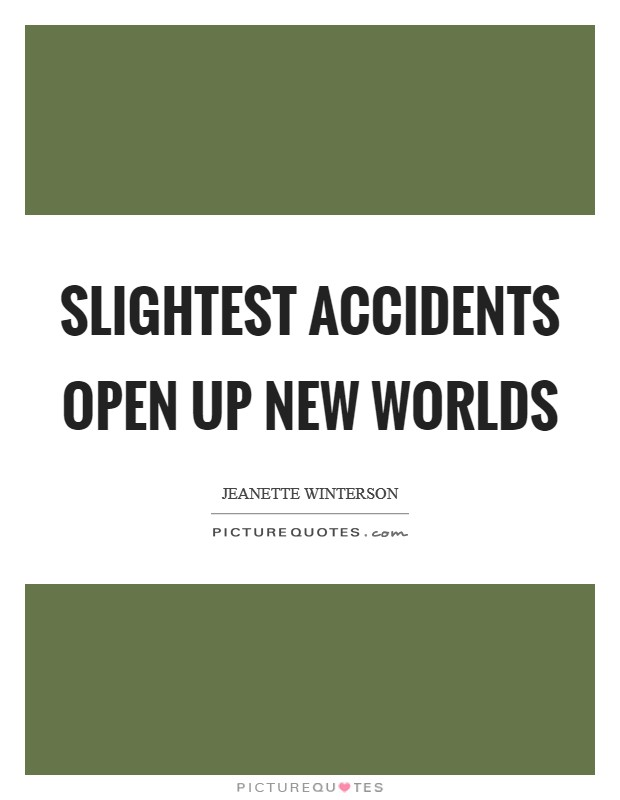 Slightest accidents open up new worlds Picture Quote #1