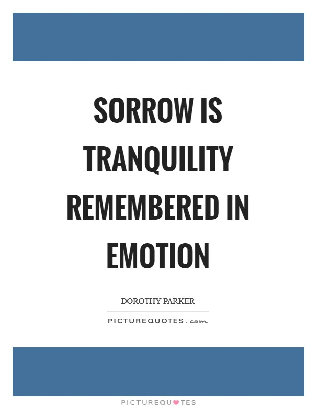 Sorrow is tranquility remembered in emotion Picture Quote #1