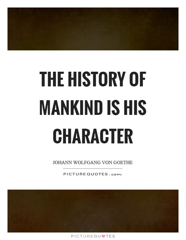 The history of mankind is his character Picture Quote #1