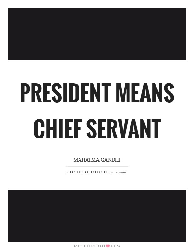 President means chief servant Picture Quote #1