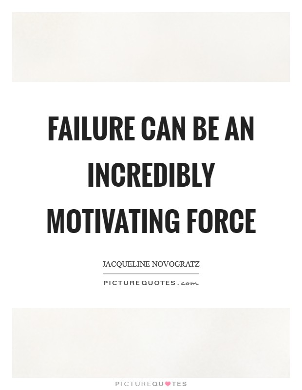 Failure can be an incredibly motivating force Picture Quote #1