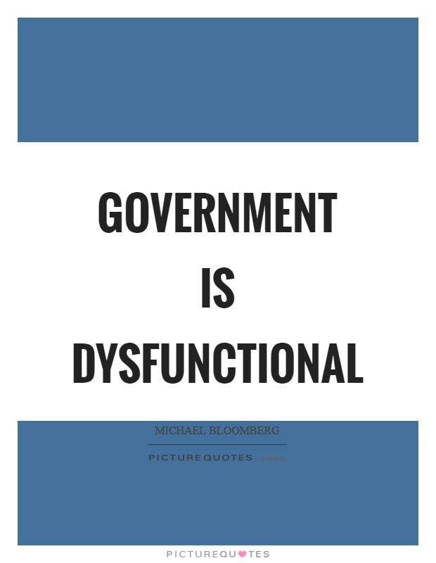 Government is dysfunctional Picture Quote #1