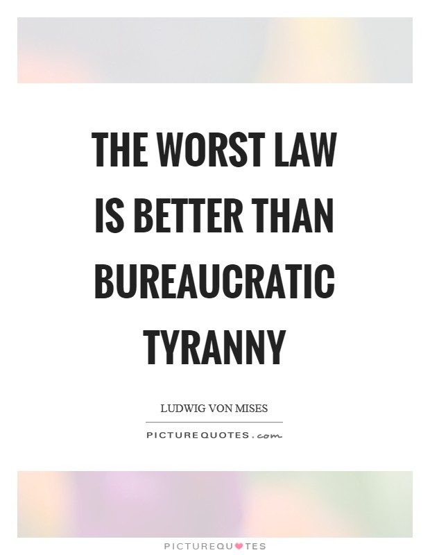 The worst law is better than bureaucratic tyranny Picture Quote #1