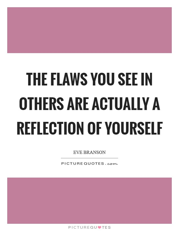 The Flaws You See In Others Are Actually A Reflection Of Yourself