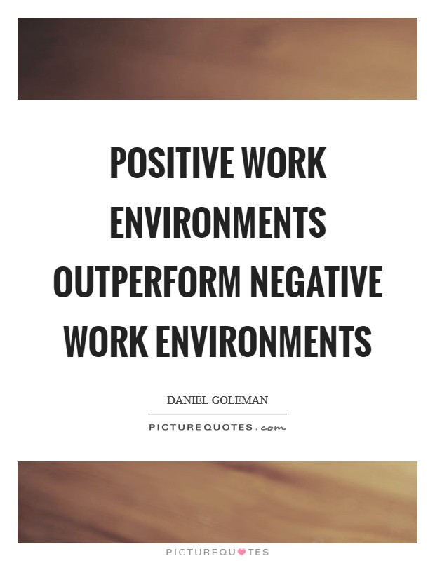Positive work environments outperform negative work environments Picture Quote #1