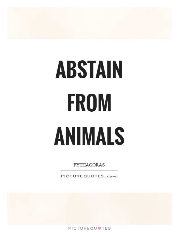 Abstain from animals Picture Quote #1