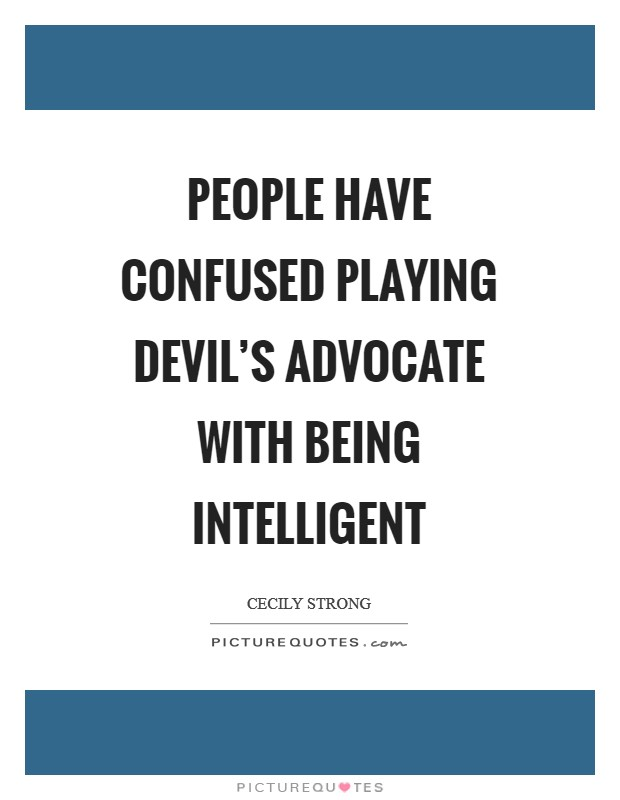 People have confused playing devil's advocate with being intelligent Picture Quote #1