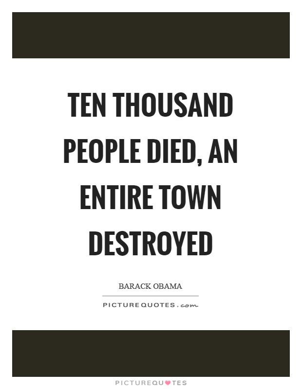 Ten thousand people died, an entire town destroyed Picture Quote #1