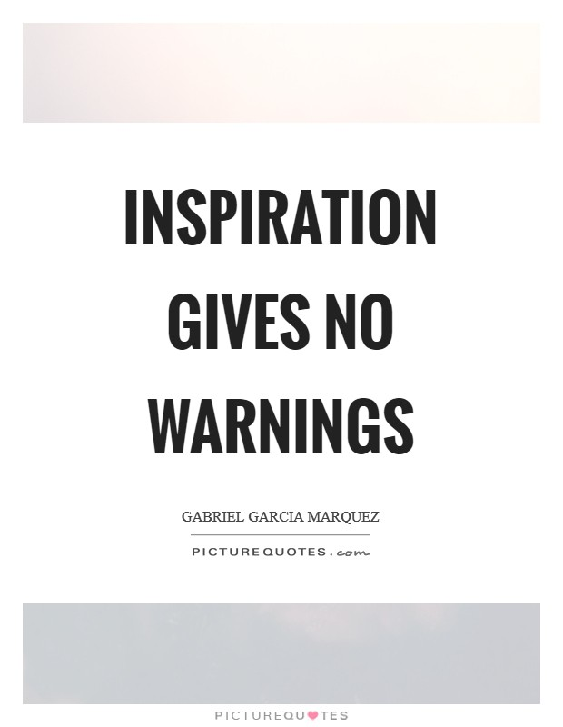 Inspiration gives no warnings Picture Quote #1