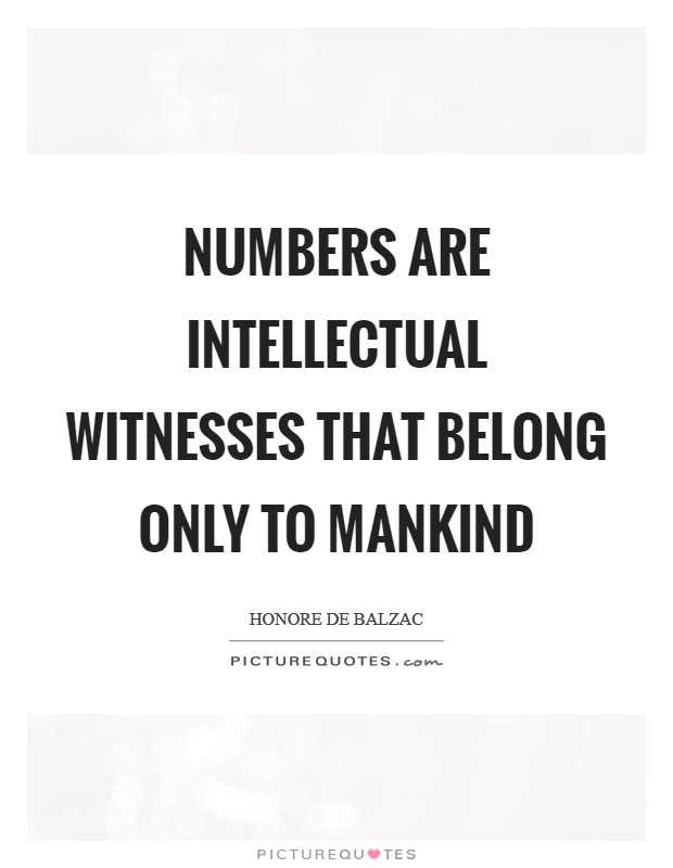 Numbers are intellectual witnesses that belong only to mankind Picture Quote #1