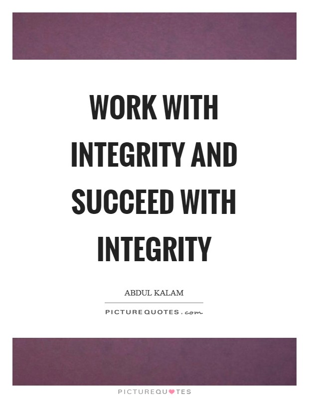 Work with integrity and succeed with integrity | Picture Quotes