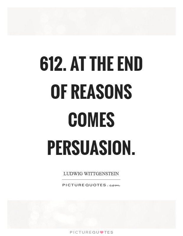 612. At the end of reasons comes persuasion Picture Quote #1