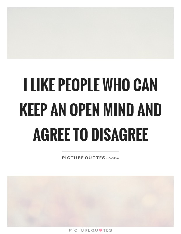 I like people who can keep an open mind and agree to disagree Picture Quote #1