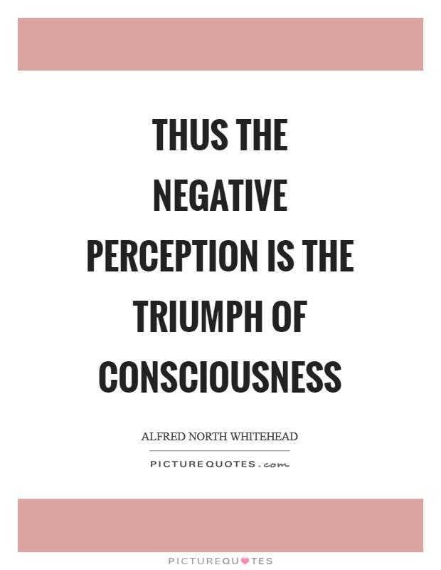 Thus the negative perception is the triumph of consciousness Picture Quote #1