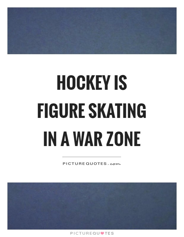 Hockey is figure skating in a war zone Picture Quote #1