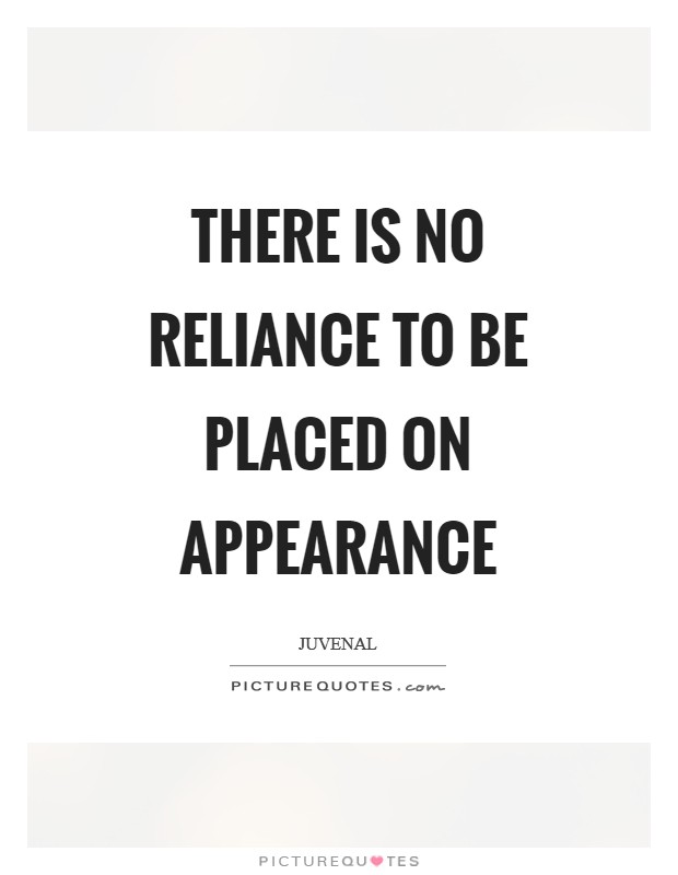There is no reliance to be placed on appearance Picture Quote #1