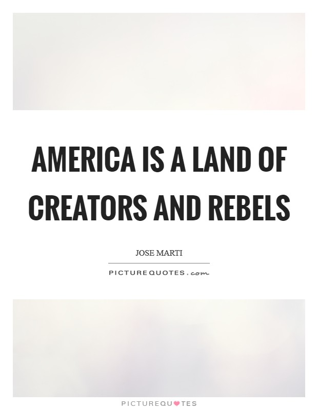 America is a land of creators and rebels Picture Quote #1
