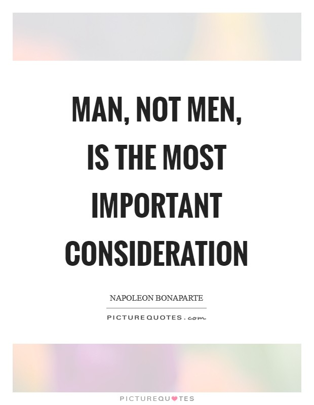 Man, not men, is the most important consideration Picture Quote #1