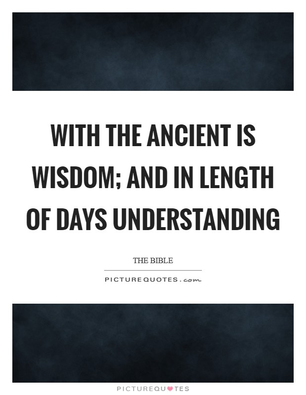 With the ancient is wisdom; and in length of days understanding Picture Quote #1