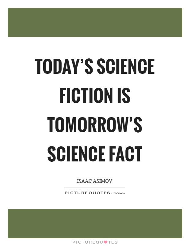 Today's science fiction is tomorrow's science fact Picture Quote #1