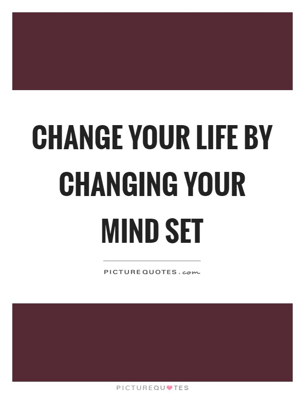 Change your life by changing your mind set Picture Quote #1